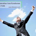 Cara Untuk Memancarkan Aura Kesuksesan Dalam Diri Anda