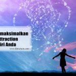 Cara Memaksimalkan Law Of Attraction Dalam Diri Anda