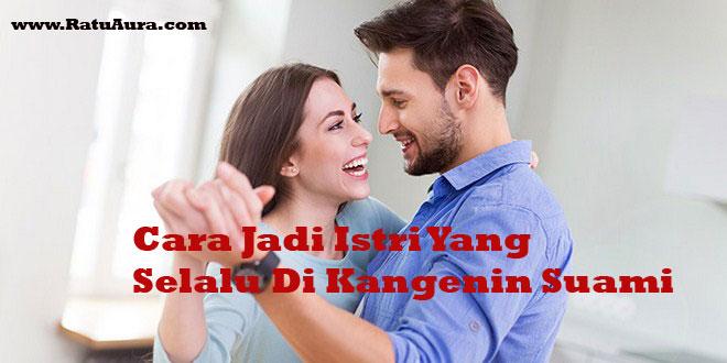 cara-jadi-istri-yang-selalu-di-rindukan-suami