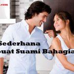 Cara Sederhana Membuat Suami Bahagia