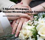 5 Alasan Mengapa Suami Meninggalkan  Istrinya