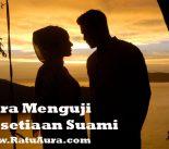 Trik Jitu, 3 Cara Menguji Kesetiaan Suami